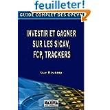 Guide complet des OPCVM : Investir et gagner sur les sicav, FCP, trackers