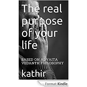 The real purpose of your life - based on advaita vedanta philosophy (English Edition)