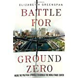 Battle for Ground Zero: Inside the Political Struggle to Rebuild the World Trade Center ~ Elizabeth Greenspan