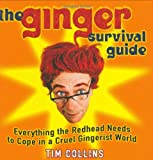 The Ginger Survival Guide: Everything the Redhead Needs to Cope in a Cruel Gingerist World