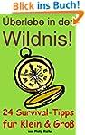 �berlebe in der Wildnis! 24 Survival-...