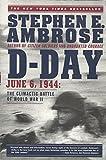 D-Day, June 6, 1944; The Climactic Battle of World War II.