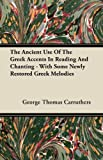 img - for The Ancient Use Of The Greek Accents In Reading And Chanting - With Some Newly Restored Greek Melodies book / textbook / text book