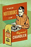 The Notebooks of Raymond Chandler (0061227447) by Chandler, Raymond