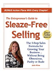 The Entrepreneur's Guide to Sleaze-Free Selling: The 3-Step Sales Formula For Growing Your Business ... Without Being Pushy, Obnoxious or Rude