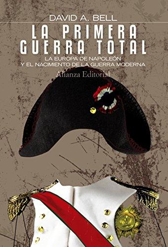 La primera Guerra Total: La Europa de Napoleón y el nacimiento de la guerra moderna (Alianza Ensayo)