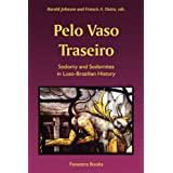 Pelo Vaso Traseiro: Sodomy and Sodomites in Luso-brazilian Historydi Harold Johnson
