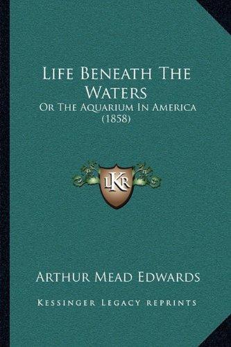 Life Beneath the Waters: Or the Aquarium in America (1858)