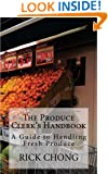 The Produce Clerk's Handbook: A Guide to Retailing & Handling Produce