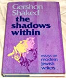 img - for The Shadows Within: Essays on the Modern Jewish Writers book / textbook / text book