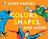 img - for DC Super Heroes Colors, Shapes & More! (DC Super Heroes (Board)) book / textbook / text book