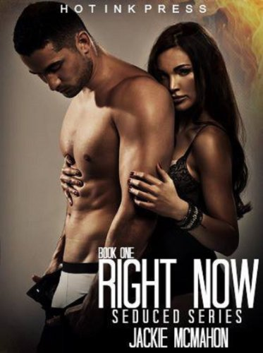 Right Now (The Seduced Series) by Jackie McMahon