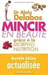 Mincir en beaut� gr�ce � la morpho-nutrition EDITION 2013 par Delabos