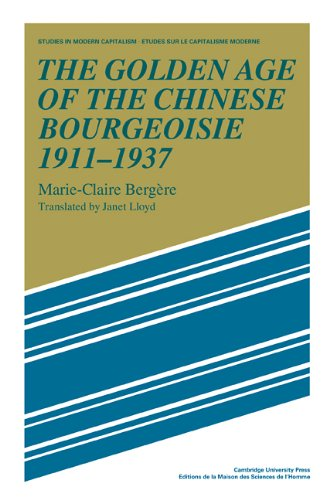The Golden Age of the Chinese Bourgeoisie 1911-1937 (Studies in Modern Capitalism)