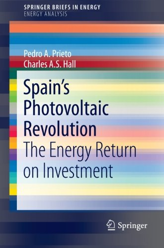 Spain's Photovoltaic Revolution: The Energy Return on Investment (SpringerBriefs in Energy / Energy Analysis)