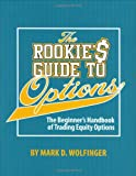 The Rookies Guide to Options: The Beginners Handbook of Trading Equity Options