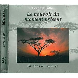 Le pouvoir du moment présent - Guide d'éveil spirituel (2 CD Livre Audio)