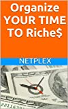 Organize YOUR TIME TO Riche$
