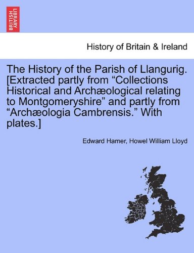 The History of the Parish of Llangurig. [Extracted partly from