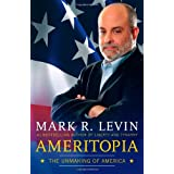 Ameritopia: The Unmaking of America ~ Mark R. Levin