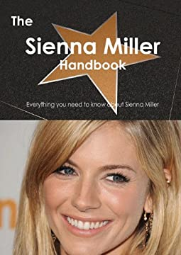 The Sienna Miller Handbook: Everything You Need to Know About Sienna Miller