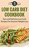 Low Carb Diet Cookbook: Quick And Easy Low Carb Recipes For Extreme Weight Loss (Low Carb Diet and Weight Loss Recipes)