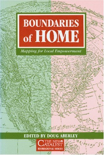 Image for Boundaries of Home: Mapping for Local Empowerment (The New Catalyst Bioregional)