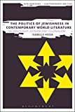 img - for The Politics of Jewishness in Contemporary World Literature: The Holocaust, Zionism and Colonialism (New Horizons in Contemporary Writing) book / textbook / text book