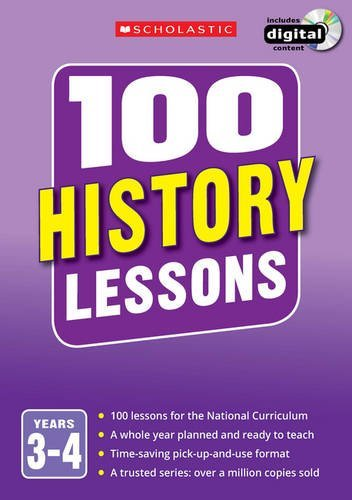 100 History Lessons: Years 3-4 (100 Lessons - 2014 Curriculum)