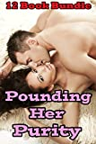 POUNDING HER PURITY (Naughty Bundle of 12 Taboo First Time Forbidden Short Stories)(Box Set Romance Collection)(Older Man Younger Woman)(Hot Alpha Men Eager Women)Age of Seduction)Mature Story Bundle
