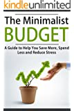 The Minimalist Budget: A Guide to Help You Save More, Spend Less and Reduce Stress: Minimalist, Minimalist Living, Minimalist Lifestyle, Minimalism Books, Budgeting (English Edition)
