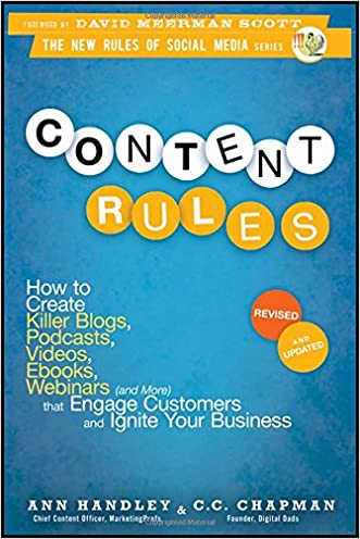 Content Rules: How to Create Killer Blogs, Podcasts, Videos, Ebooks, Webinars (and More) That Engage Customers and Ignite Your Business written by Ann Handley