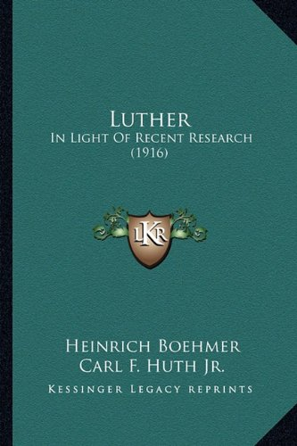 Luther Luther: In Light of Recent Research (1916) in Light of Recent Research (1916)