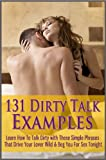 img - for 131 Dirty Talk Examples: Learn How To Talk Dirty with These Simple Phrases That Drive Your Lover Wild & Beg You For Sex Tonight book / textbook / text book