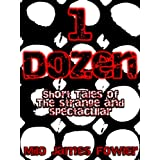 1 Dozen - Short Tales of the Strange and Spectacular