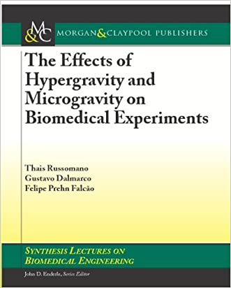 The Effects of Hypergravity and Microgravity on Biomedical Experiments (Synthesis Lectures on Biomedical Engineering) written by Thais Russomano