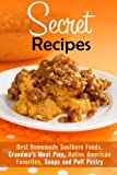 img - for Secret Recipes: Best Homemade Southern Foods, Grandma's Meat Pies, Native American Favorites, Soups and Puff Pastry (Southern Cooking & Homemade Pies) book / textbook / text book