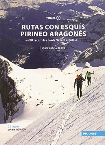 Rutas Con Esquís Pirineo Aragonés. 80 Recorridos Desde Sallent A Ordesa - Tomo II (Rutas Esquis Pirineo Aragones)