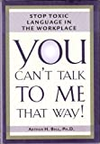 You Cant Talk to Me That Way!; Stop Toxic Language in the Workplace (Hardcover)
