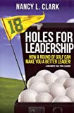 18 Holes for Leadership - How a Round of Golf Can Make You a Better Leader! A Business Tale for Leaders