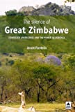 The Silence of Great Zimbabwe: Contested Landscapes and the Power of Heritage (Ucl Institute of Archaeology Publications) (University College London Institute of Archaeology Publications) Joost Fontein
