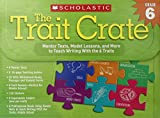 img - for The Trait Crate : Grade 6: Mentor Texts, Model Lessons, and More to Teach Writing With the 6 Traits book / textbook / text book