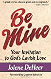 Be Mine: Your Invitation to Gods Lavish Love