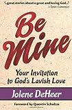 Be Mine: Your Invitation to Gods Lavish Love