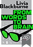 From Words to Brain (Can neuroscience teach you to be a better writer?)