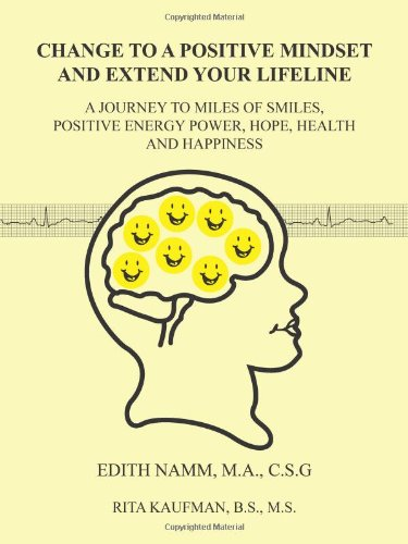 Change To A Positive Mindset And Extend Your Lifeline: A Journey To Miles Of Smiles, Positive Energy Power, Hope, Health And Happiness