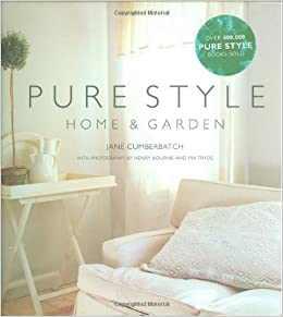 Pure Home Decor : Pure Style Home & Garden: Jane Cumberbatch, Henry Bourne, Pia Tryde ...