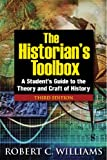 The Historians Toolbox: A Students Guide to the Theory and Craft of History, Third Edition