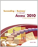 Succeeding in Business with Microsoft Access 2010: A Problem-Solving Approach (New Perspectives Series: Succeeding in Business)