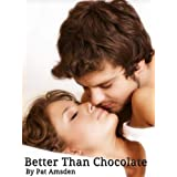 Better Than Chocolate ~ Pat Amsden